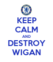 KEEP CALM AND DESTROY WIGAN - Personalised Poster large