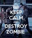 KEEP CALM AND DESTROY ZOMBIE  - Personalised Poster large