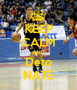 KEEP CALM AND Deto NATE - Personalised Poster large