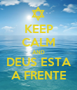 KEEP CALM AND DEUS ESTA A FRENTE - Personalised Poster large