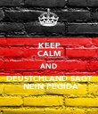 KEEP CALM AND DEUSTCHLAND SAGT  NEIN PEGIDA - Personalised Poster large