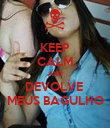 KEEP CALM AND DEVOLVE  MEUS BAGULHO - Personalised Poster large