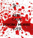 KEEP CALM AND DEVONO MORIRE TUTTI - Personalised Poster large