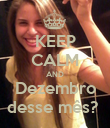 KEEP CALM AND Dezembro desse mês?  - Personalised Poster large