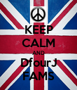 KEEP CALM AND DfourJ FAMS - Personalised Poster large