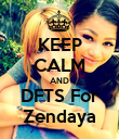 KEEP CALM AND DFTS For Zendaya - Personalised Poster large