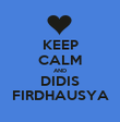 KEEP CALM AND DIDIS FIRDHAUSYA - Personalised Poster large