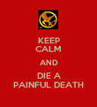 KEEP CALM AND DIE A PAINFUL DEATH - Personalised Poster large