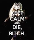 KEEP CALM AND DIE, BITCH. - Personalised Poster large