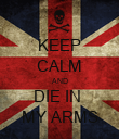 KEEP CALM AND DIE IN  MY ARMS - Personalised Poster large