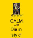 KEEP CALM AND Die in  style  - Personalised Poster large