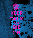 KEEP CALM AND DIE ON - Personalised Poster large