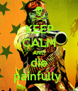 KEEP CALM AND die painfully  - Personalised Poster large