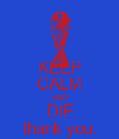 KEEP CALM AND DIE thank you. - Personalised Poster large