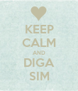 KEEP CALM AND DIGA SIM - Personalised Poster large
