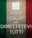 KEEP CALM AND DIMETTETEVI TUTTI - Personalised Poster large