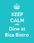 KEEP CALM AND Dine at Bica Bistro - Personalised Poster large