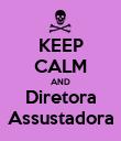 KEEP CALM AND Diretora Assustadora - Personalised Poster large