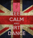 KEEP CALM AND DIRTY DANCE - Personalised Poster large