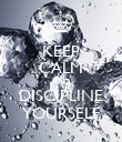 KEEP CALM AND DISCIPLINE YOURSELF - Personalised Poster large