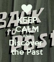 KEEP CALM AND Discover  the Past - Personalised Poster large