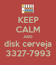 KEEP CALM AND disk cerveja 3327-7993 - Personalised Poster large