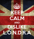KEEP CALM AND DISLIKE L.O.N.D.R.A - Personalised Poster large