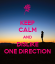 KEEP CALM AND DISLIKE ONE DIRECTION - Personalised Poster large