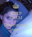 KEEP CALM AND Disperazione time - Personalised Poster large