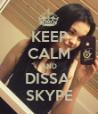 KEEP CALM AND DISSA  SKYPE - Personalised Poster large