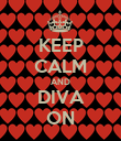 KEEP CALM AND DIVA ON - Personalised Poster large