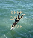 KEEP CALM AND DIVE  - Personalised Poster large