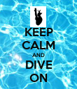 KEEP CALM AND DIVE ON - Personalised Poster large