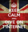 KEEP CALM AND DIVE ON T'INTERNET - Personalised Poster large