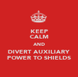 KEEP CALM AND DIVERT AUXILIARY POWER TO SHIELDS - Personalised Poster large