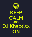 KEEP CALM AND DJ Khaotixx ON - Personalised Poster large