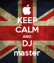 KEEP CALM AND DJ master - Personalised Poster large