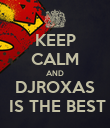 KEEP CALM AND DJROXAS  IS THE BEST - Personalised Poster large