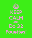 KEEP CALM AND Do 32 Fouettes! - Personalised Poster large