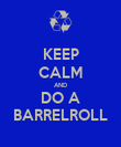 KEEP CALM AND DO A BARRELROLL - Personalised Poster small