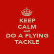 KEEP CALM AND DO A FLYING TACKLE - Personalised Poster large