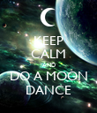 KEEP CALM AND DO A MOON DANCE - Personalised Poster large