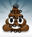 KEEP CALM AND DO A  POO - Personalised Poster large