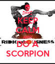 KEEP CALM AND DO A SCORPION - Personalised Poster large