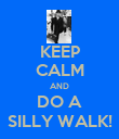 KEEP CALM AND DO A SILLY WALK! - Personalised Poster large