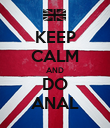 KEEP CALM AND DO ANAL - Personalised Poster large