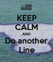 KEEP CALM AND Do another Line - Personalised Poster large