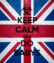 KEEP CALM AND DO BABYS - Personalised Poster large