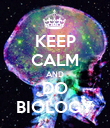 KEEP CALM AND DO BIOLOGY - Personalised Poster small