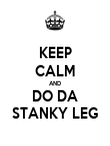 KEEP CALM AND DO DA STANKY LEG - Personalised Poster large